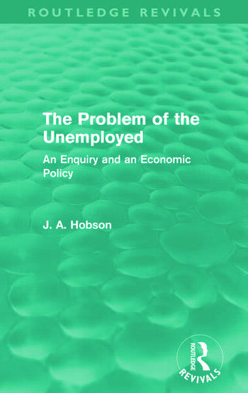 The Problem of the Unemployed (Routledge Revivals) An Enquiry and an Economic Policy book cover