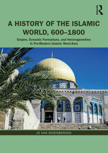 A History of the Islamic World, 600-1800 Empire, Dynastic Formations, and Heterogeneities in Pre-Modern Islamic West-Asia book cover