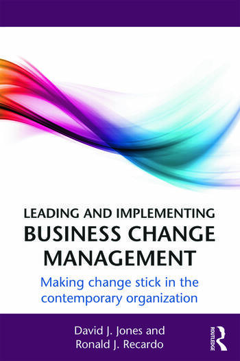 Leading and Implementing Business Change Management Making Change Stick in the Contemporary Organization book cover