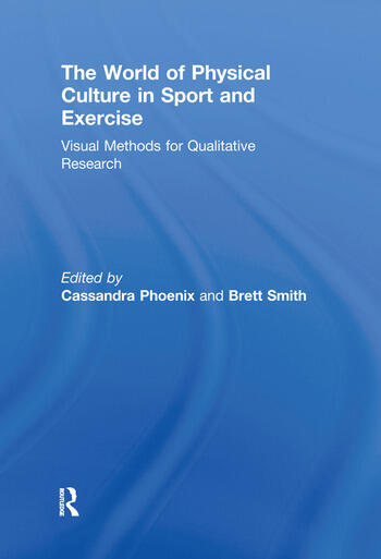 The World of Physical Culture in Sport and Exercise Visual Methods for Qualitative Research book cover