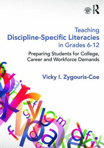Teaching Discipline-Specific Literacies in Grades 6-12 Preparing Students for College, Career, and Workforce Demands book cover