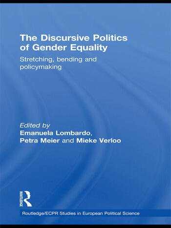 The Discursive Politics of Gender Equality Stretching, Bending and Policy-Making book cover