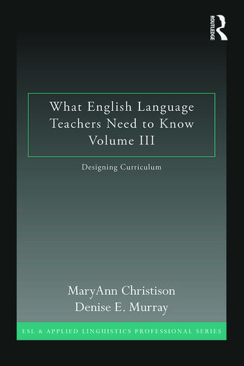 What English Language Teachers Need to Know Volume III Designing Curriculum book cover