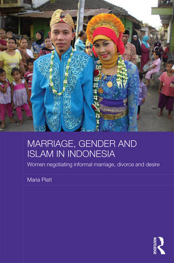 Marriage, Gender and Islam in Indonesia Women Negotiating Informal Marriage, Divorce and Desire book cover