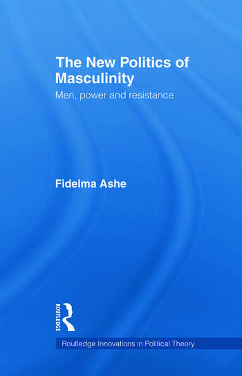 The New Politics of Masculinity Men, Power and Resistance book cover