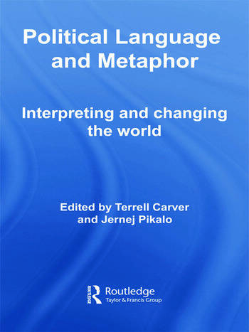 Political Language and Metaphor Interpreting and changing the world book cover