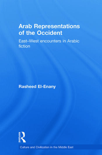 Arab Representations of the Occident East-West Encounters in Arabic Fiction book cover