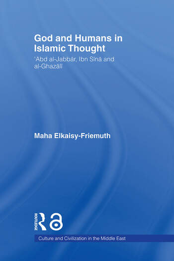 God and Humans in Islamic Thought Abd al-Jabbar, Ibn Sina and Al-Ghazali book cover