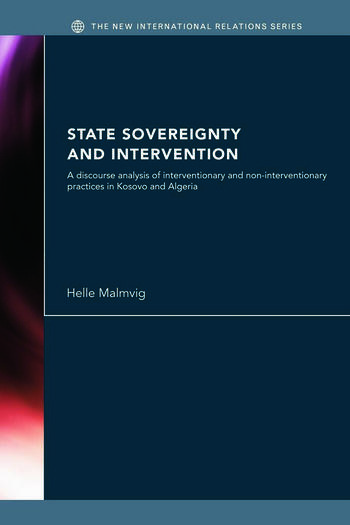 State Sovereignty and Intervention A Discourse Analysis of Interventionary and Non-Interventionary Practices in Kosovo and Algeria book cover