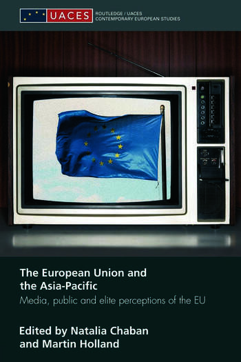 The European Union and the Asia-Pacific Media, Public and Elite Perceptions of the EU book cover