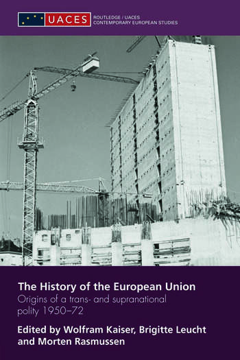 The History of the European Union Origins of a Trans- and Supranational Polity 1950-72 book cover