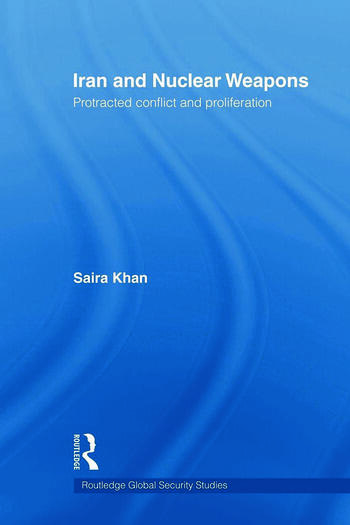 Iran and Nuclear Weapons Protracted Conflict and Proliferation book cover