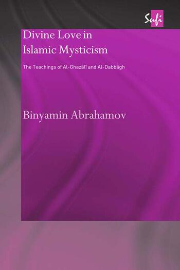 Divine Love in Islamic Mysticism The Teachings of al-Ghazali and al-Dabbagh book cover