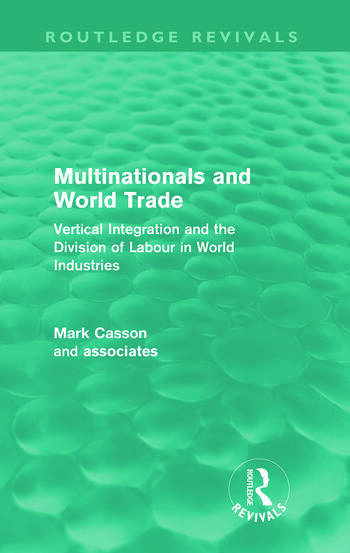 Multinationals and World Trade Vertical Integration and the Division of Labour in World Industries book cover