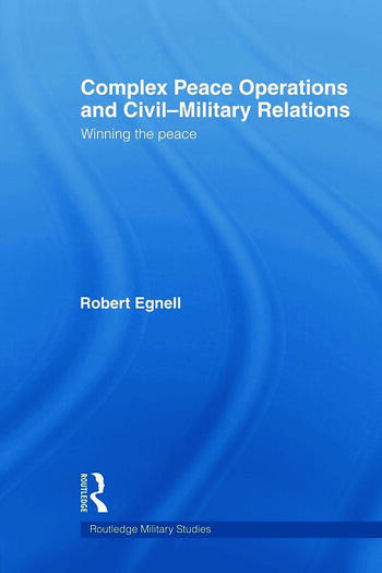 Complex Peace Operations and Civil-Military Relations Winning the Peace book cover