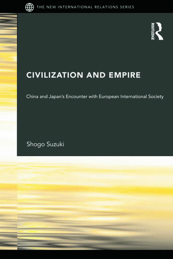 Civilization and Empire China and Japan's Encounter with European International Society book cover