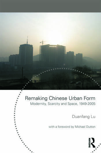 Remaking Chinese Urban Form Modernity, Scarcity and Space, 1949-2005 book cover