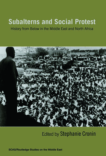 Subalterns and Social Protest History from Below in the Middle East and North Africa book cover