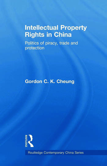 Intellectual Property Rights in China Politics of Piracy, Trade and Protection book cover