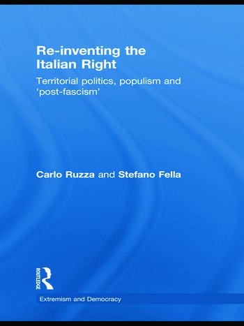 Re-inventing the Italian Right Territorial politics, populism and 'post-fascism' book cover