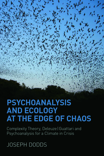Psychoanalysis and Ecology at the Edge of Chaos Complexity Theory, Deleuze,Guattari and Psychoanalysis for a Climate in Crisis book cover