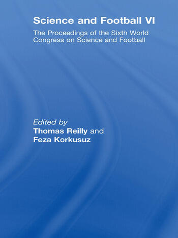 Science and Football VI The Proceedings of the Sixth World Congress on Science and Football book cover
