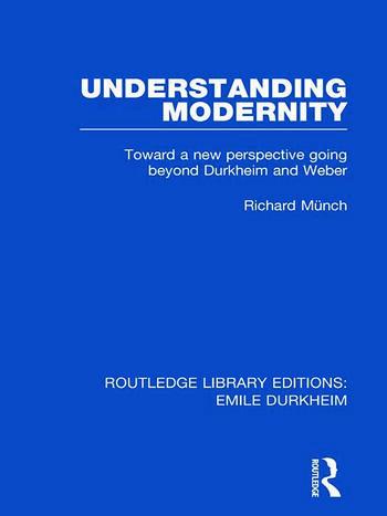 Understanding Modernity Toward a new perspective going beyond Durkheim and Weber book cover