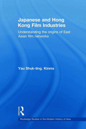 Japanese and Hong Kong Film Industries Understanding the Origins of East Asian Film Networks book cover
