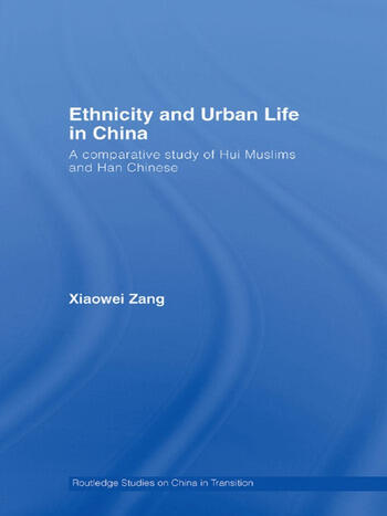 Ethnicity and Urban Life in China A Comparative Study of Hui Muslims and Han Chinese book cover