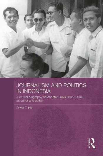 Journalism and Politics in Indonesia A Critical Biography of Mochtar Lubis (1922-2004) as Editor and Author book cover