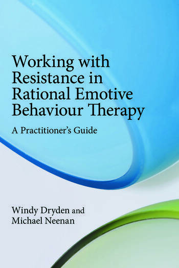 Working with Resistance in Rational Emotive Behaviour Therapy A Practitioner's Guide book cover