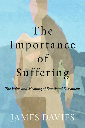 The Importance of Suffering The Value and Meaning of Emotional Discontent book cover