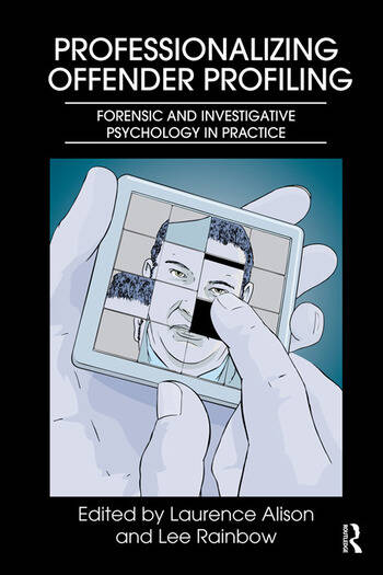 Professionalizing Offender Profiling Forensic and Investigative Psychology in Practice book cover