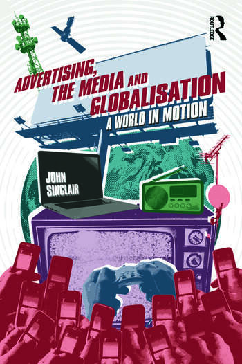 Advertising, the Media and Globalisation A World in Motion book cover