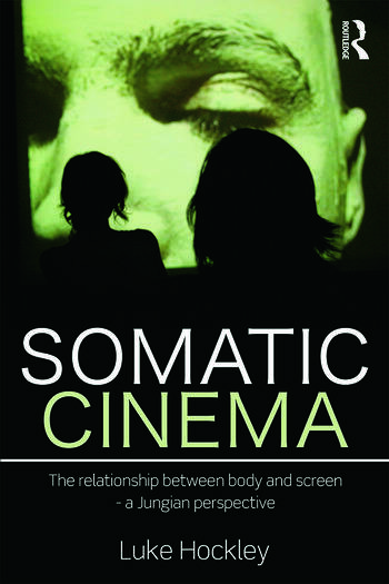 Somatic Cinema The relationship between body and screen - a Jungian perspective book cover