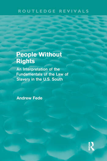 People Without Rights (Routledge Revivals) An Interpretation of the Fundamentals of the Law of Slavery in the U.S. South book cover