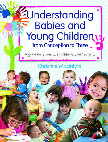 Understanding Babies and Young Children from Conception to Three A guide for students, practitioners and parents book cover