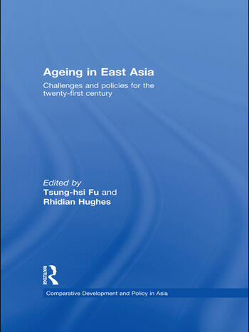 Ageing in East Asia Challenges and Policies for the Twenty-First Century book cover