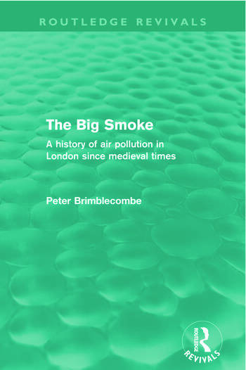 The Big Smoke (Routledge Revivals) A History of Air Pollution in London since Medieval Times book cover