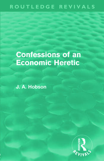Confessions of an Economic Heretic (Routledge Revivals) book cover