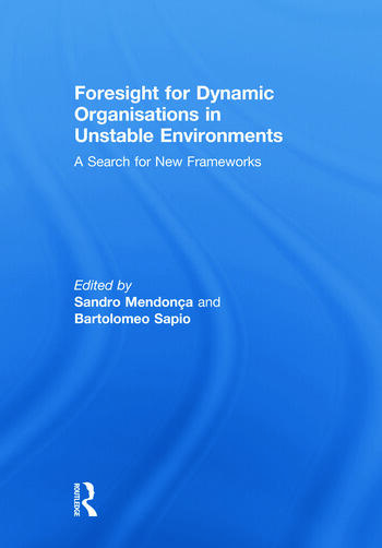 Foresight for Dynamic Organisations in Unstable Environments A Search for New Frameworks book cover