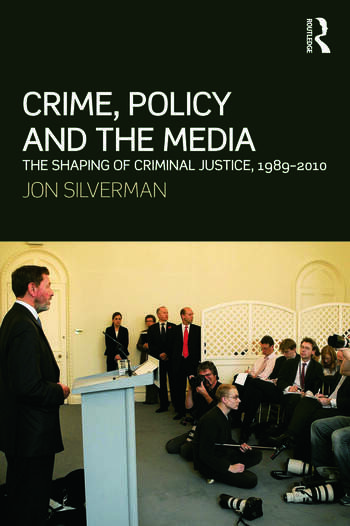 Crime, Policy and the Media The Shaping of Criminal Justice, 1989-2010 book cover