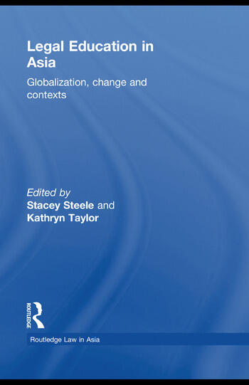 Legal Education in Asia Globalization, Change and Contexts book cover