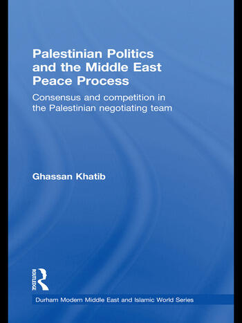 Palestinian Politics and the Middle East Peace Process Consensus and Competition in the Palestinian Negotiating Team book cover