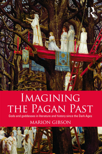 Imagining the Pagan Past Gods and Goddesses in Literature and History since the Dark Ages book cover
