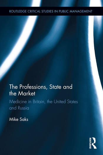 The Professions, State and the Market Medicine in Britain, the United States and Russia book cover
