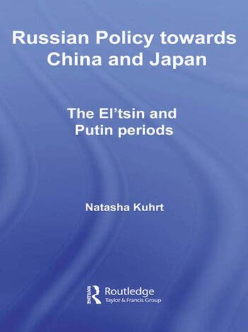 Russian Policy towards China and Japan The El'tsin and Putin Periods book cover