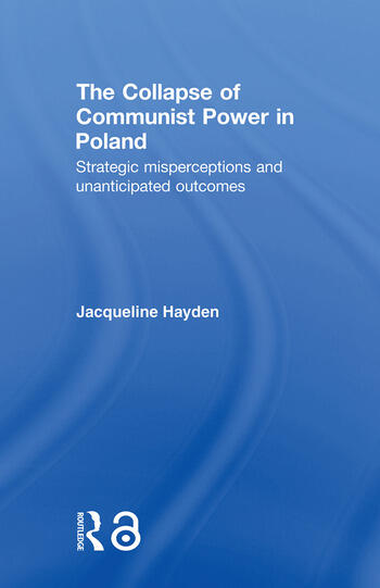 The Collapse of Communist Power in Poland Strategic Misperceptions and Unanticipated Outcomes book cover