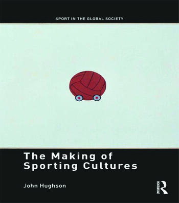 The Making of Sporting Cultures book cover