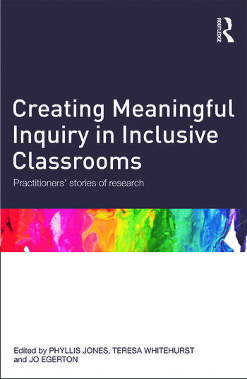 Creating Meaningful Inquiry in Inclusive Classrooms Practitioners' stories of research book cover